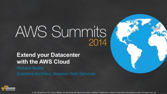 Extend your Datacenter  with the AWS Cloud  Richard Busby  Solutions Architect, Amazon Web Services  © 2014 Amazon.com, In...