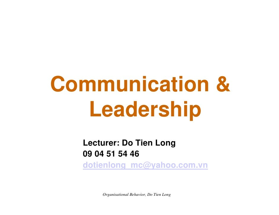 Communication &    Leadership   Lecturer: Do Tien Long   09 04 51 54 46   dotienlong_mc@yahoo.com.vn         Organisationa...