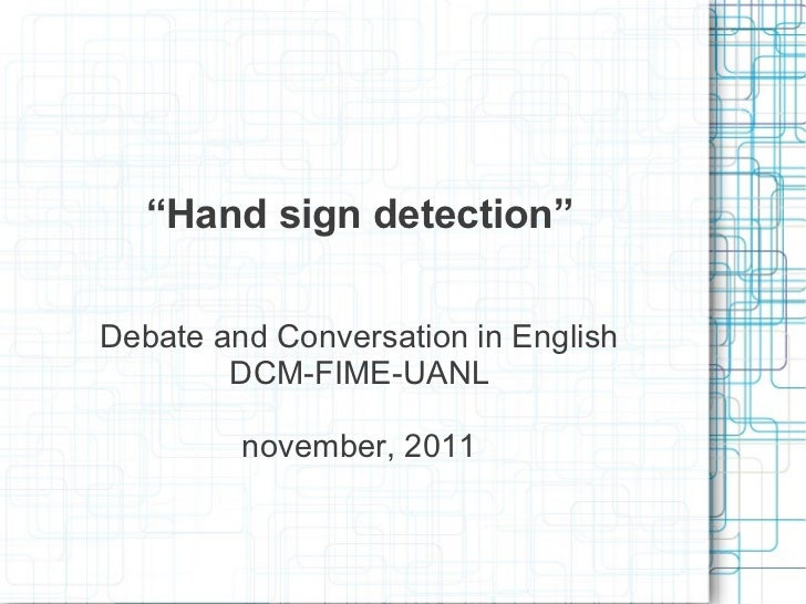 """Hand sign detection""Debate and Conversation in English        DCM-FIME-UANL         november, 2011"