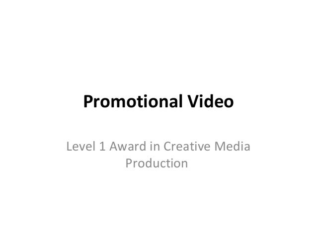 Promotional VideoLevel 1 Award in Creative Media          Production