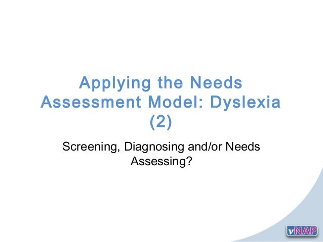 Applying the Needs Assessment Model: Dyslexia (2) Screening, Diagnosing and/or Needs Assessing?
