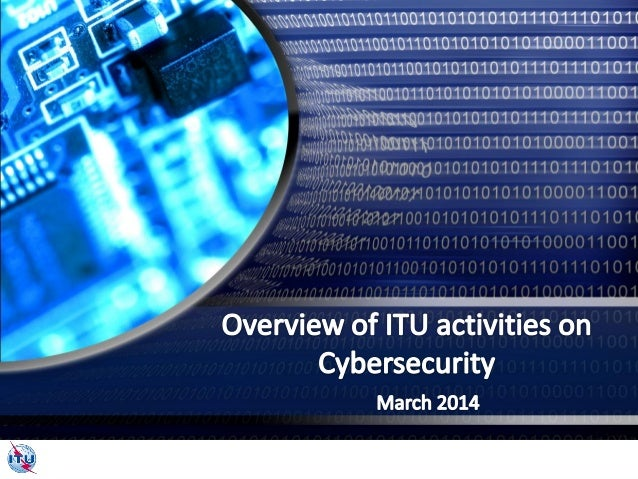 "ITU mandate on cybersecurity 2003 – 2005 WSIS entrusted ITU as sole facilitator for WSIS Action Line C5 - ""Building Confid..."
