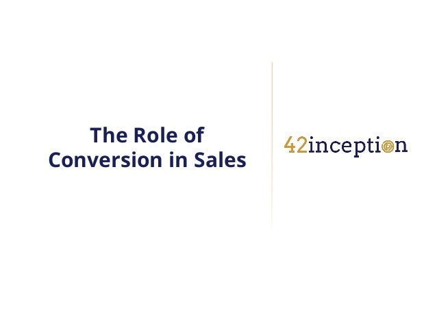 The Role ofConversion in Sales