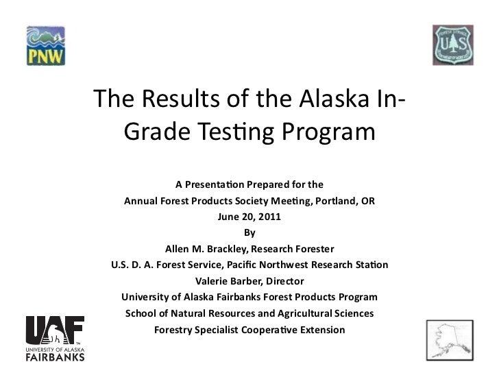TheResultsoftheAlaskaIn‐  GradeTes5ngProgram                APresenta*onPreparedforthe    AnnualForestProd...