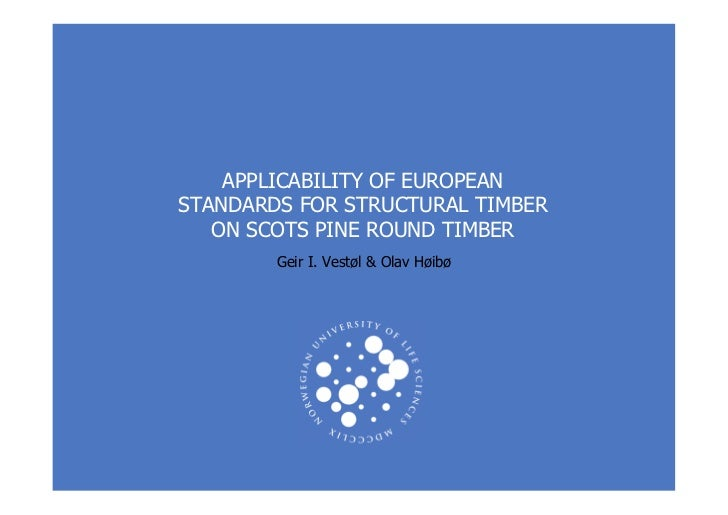 APPLICABILITY OF EUROPEANSTANDARDS FOR STRUCTURAL TIMBER   ON SCOTS PINE ROUND TIMBER        Geir I. Vestøl & Olav Høibø