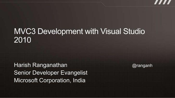 MVC3 Development with Visual Studio 2010<br />Harish Ranganathan@ranganh<br />Senior Developer Evangelist<br />Micros...