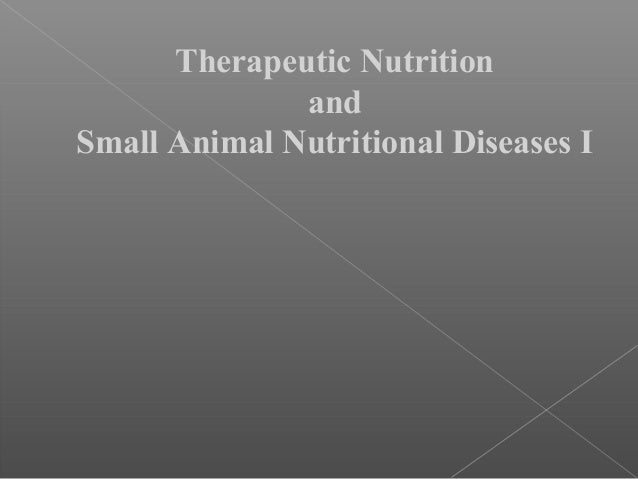Therapeutic Nutrition and Small Animal Nutritional Diseases I
