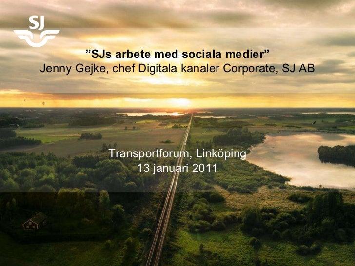 """Dokumentnamn SJ 2004-04-19 """" SJs arbete med sociala medier"""" Jenny Gejke, chef Digitala kanaler Corporate, SJ AB Transportf..."""