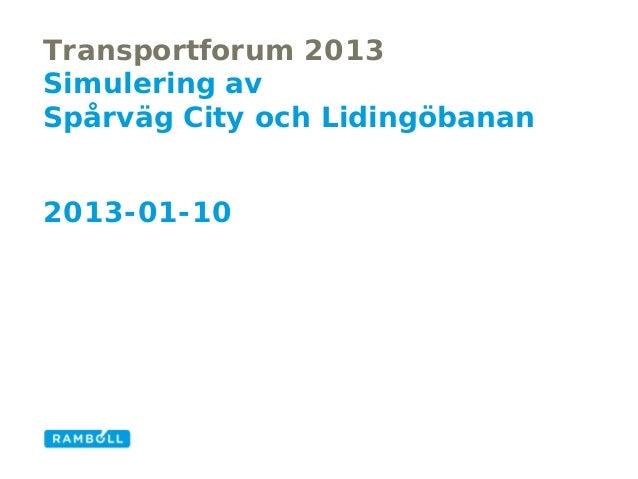 Transportforum 2013Simulering avSpårväg City och Lidingöbanan2013-01-10