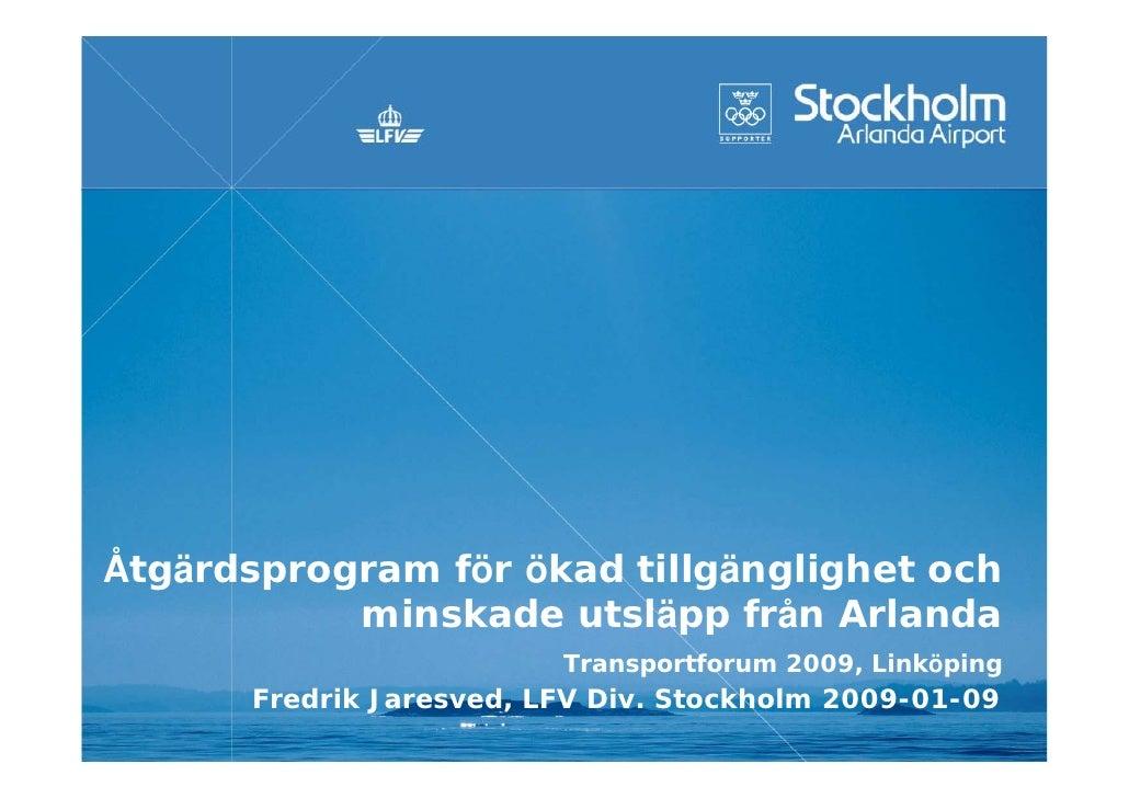 Åtgärdsprogram för ökad tillgänglighet och           minskade utsläpp från Arlanda                         Transportforum ...