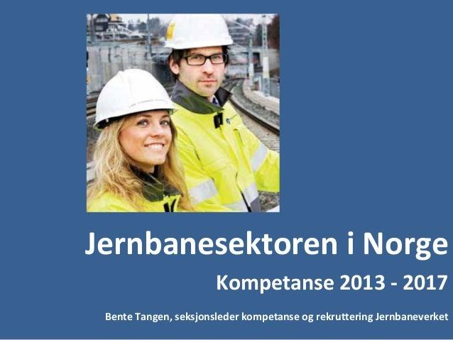 JernbanesektoreniNorge                       Kompetanse2013‐ 2017 BenteTangen,seksjonslederkompetanseogrekrutteri...