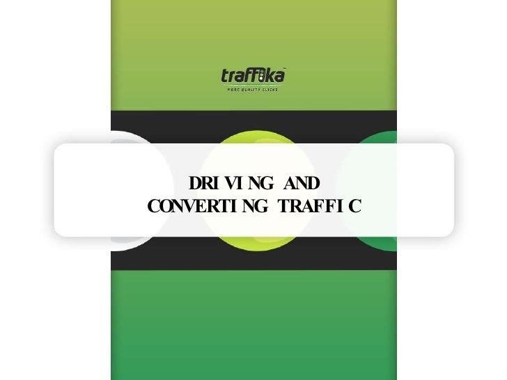 DRIVING AND CONVERTING TRAFFIC