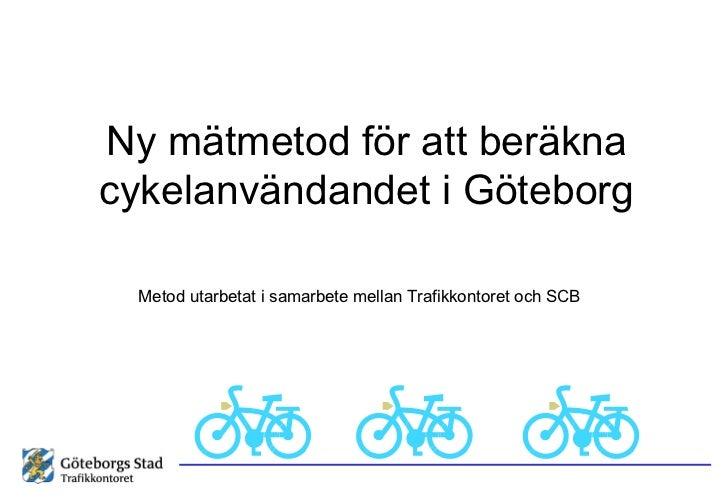 Ny mätmetod för att beräkna cykelanvändandet i Göteborg Metod utarbetat i samarbete mellan Trafikkontoret och SCB