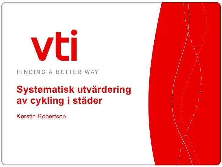 Systematisk utvärdering av cykling i städer Kerstin Robertson