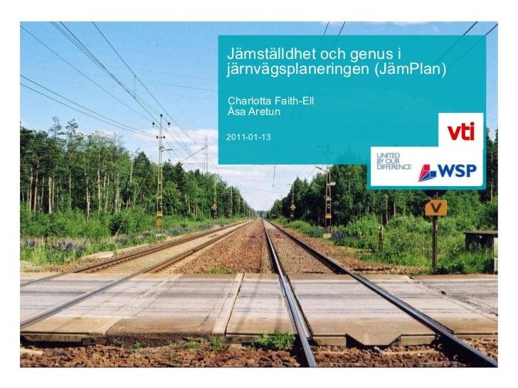 Jämställdhet och genus ijärnvägsplaneringen (JämPlan)Charlotta Faith-EllÅsa Aretun2011-01-13