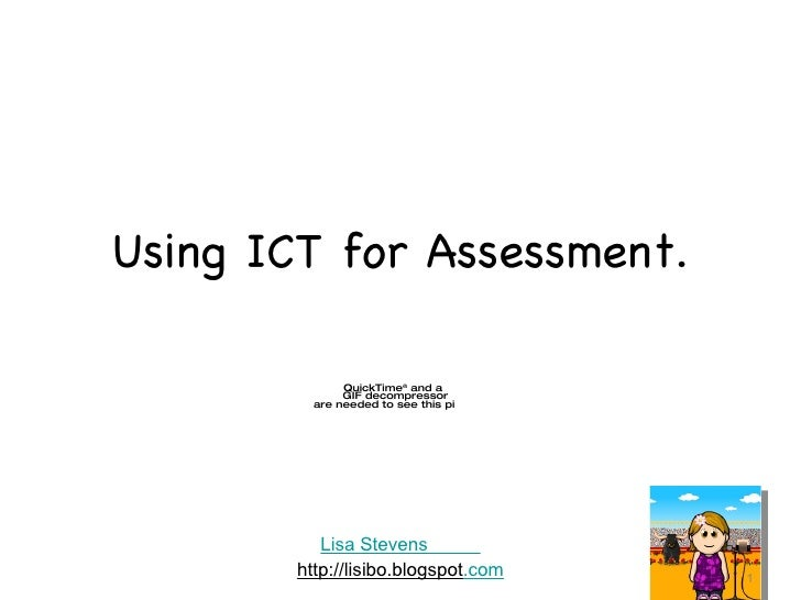 Using ICT for Assessment. Lisa Stevens           http://lisibo.blogspot .com