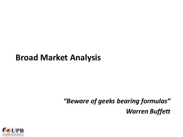 "Broad Market Analysis  ""Beware of geeks bearing formulas"" Warren Buffett"
