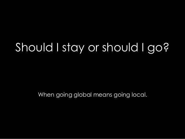 Should I stay or should I go?    When going global means going local.
