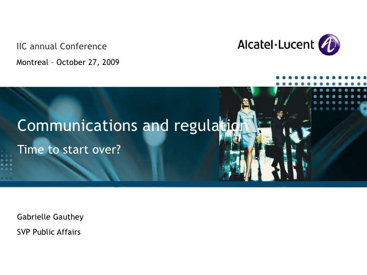 Gabrielle Gauthey SVP Public Affairs Communications and regulation Time to start over? IIC annual Conference Montreal – Oc...