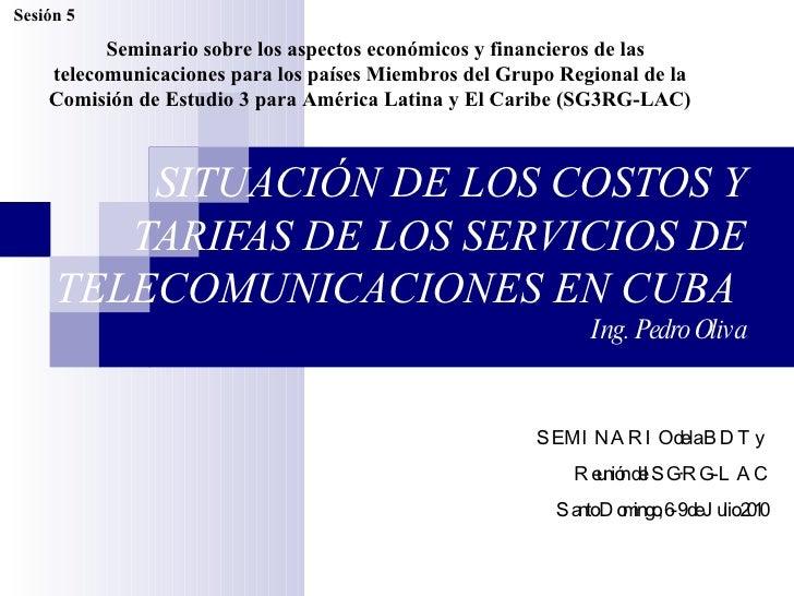 Sesión 5:  Situación de los costos y tarifas de los servicios de telecomunicaciones en Cuba