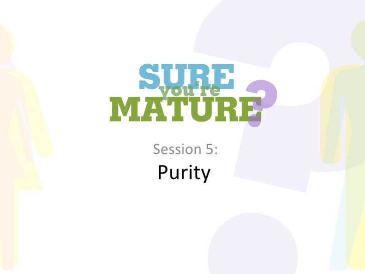 Sure You're Mature_Session 5_Purity part 1