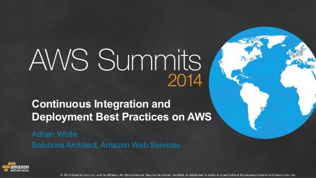 Continuous Integration and  Deployment Best Practices on AWS  Adrian White  Solutions Architect, Amazon Web Services  © 20...
