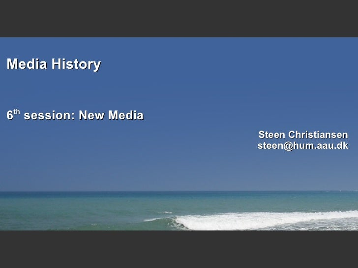Media History 6 th  session: New Media Steen Christiansen [email_address]