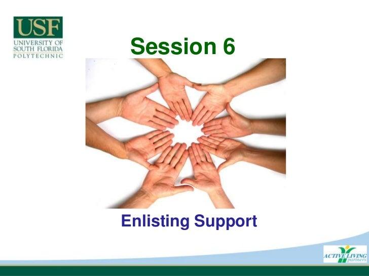 Session 6<br />Enlisting Support<br />