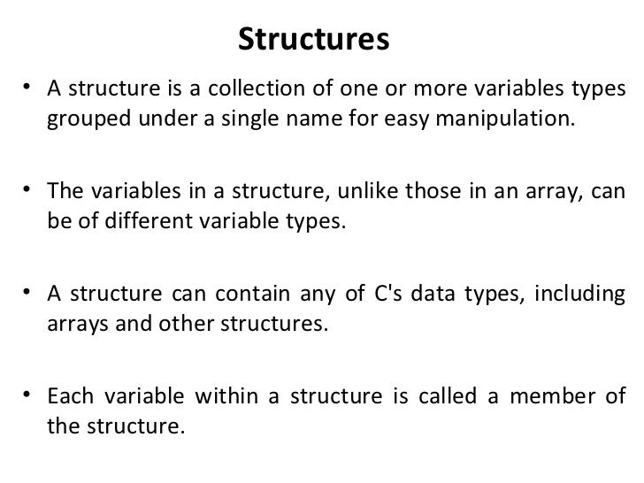 Structures• A structure is a collection of one or more variables types  grouped under a single name for easy manipulation....