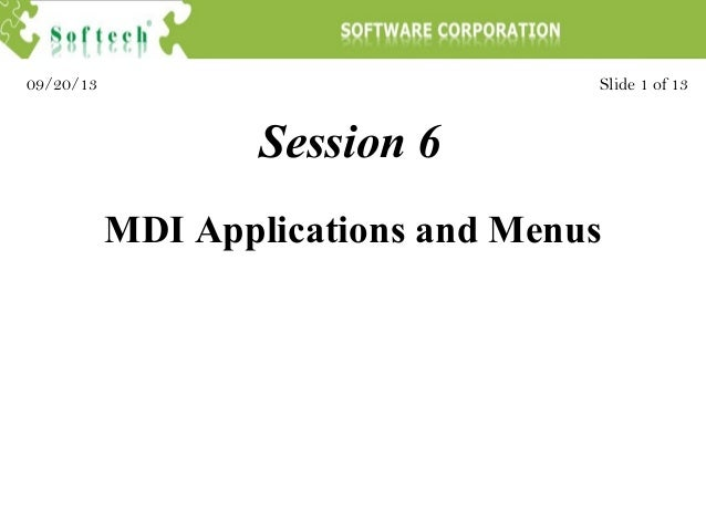 Session 6 Slide 1 of 1309/20/13 MDI Applications and Menus