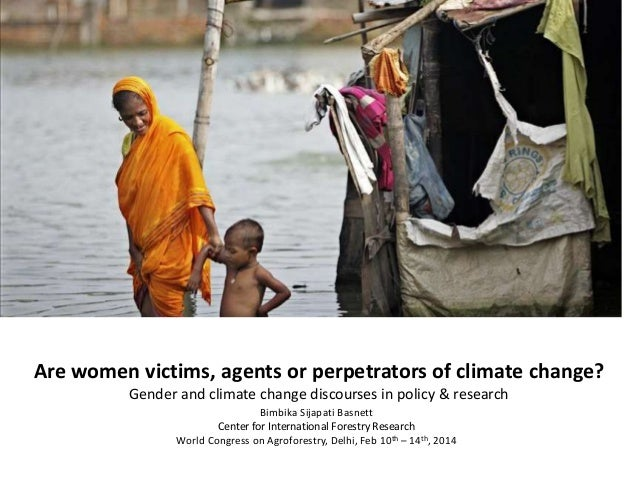 Are women victims, agents or perpetrators of climate change? Gender and climate change discourses in policy & research Bim...