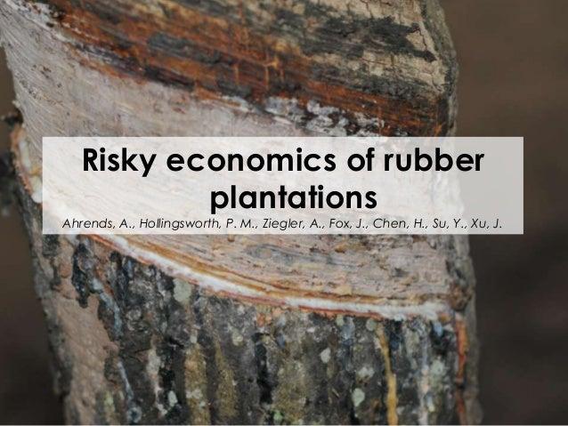 Risky economics of rubber plantations  Ahrends, A., Hollingsworth, P. M., Ziegler, A., Fox, J., Chen, H., Su, Y., Xu, J.