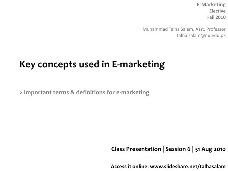 Key concepts used in E-marketing<br />> Important terms & definitions for e-marketing<br />Class Presentation | Session 6 ...