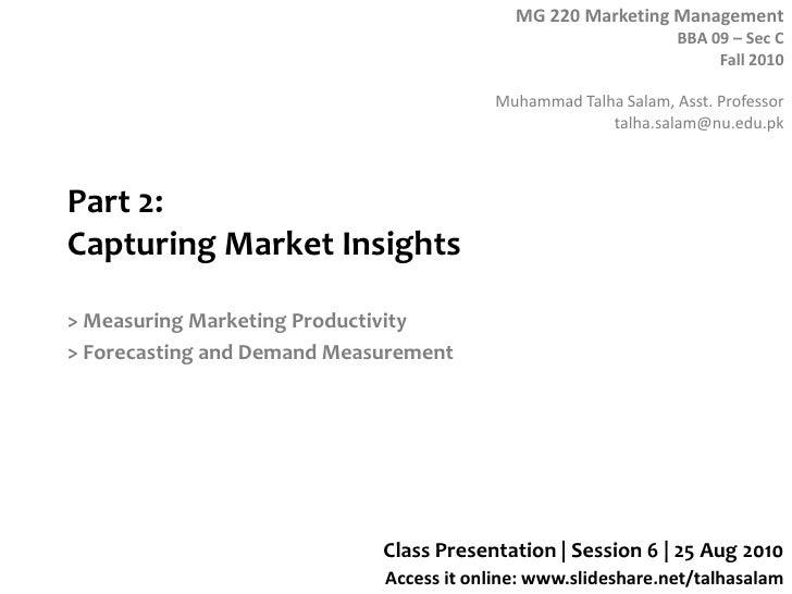 Part 2: Capturing Market Insights<br />> Measuring Marketing Productivity<br />> Forecasting and Demand Measurement<br />C...