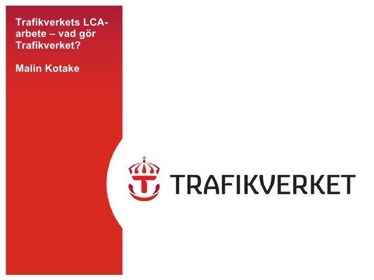Trafikverkets LCA-arbete – vad gör Trafikverket? Malin Kotake