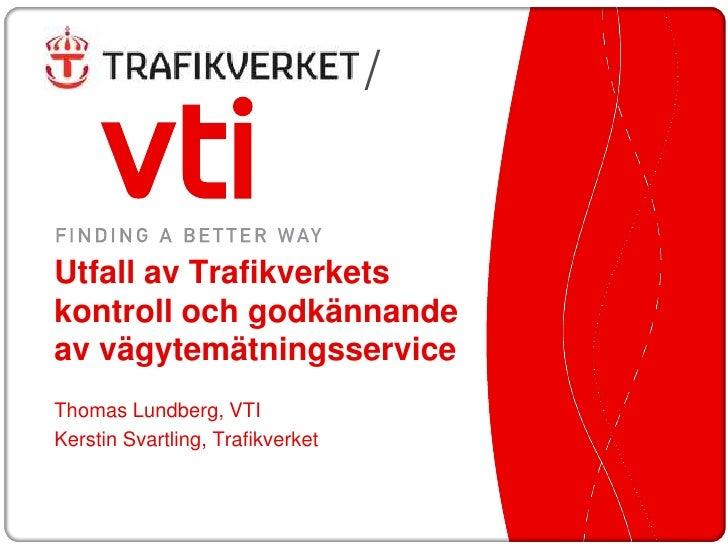 /Utfall av Trafikverketskontroll och godkännandeav vägytemätningsserviceThomas Lundberg, VTIKerstin Svartling, Trafikverket