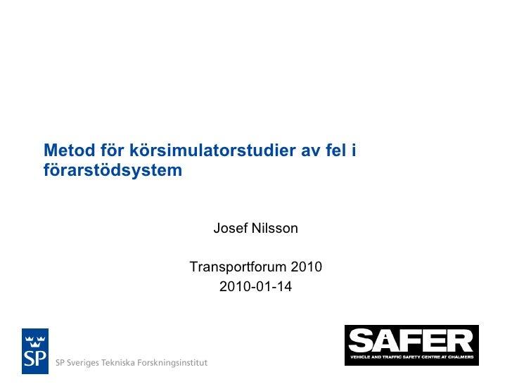 Metod för körsimulatorstudier av fel i förarstödsystem Josef Nilsson Transportforum 2010 2010-01-14