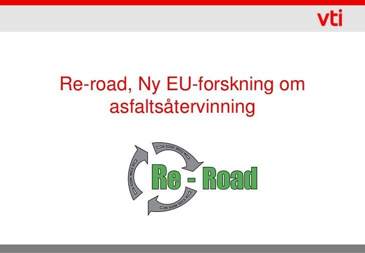 Re-road, Ny EU-forskning om     asfaltsåtervinning          Re - Road