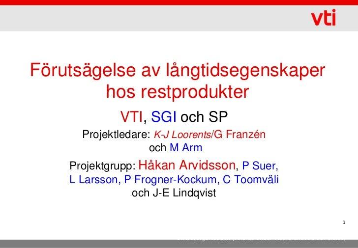 Förutsägelse av långtidsegenskaper        hos restprodukter             VTI, SGI och SP      Projektledare: K-J Loorents/G...