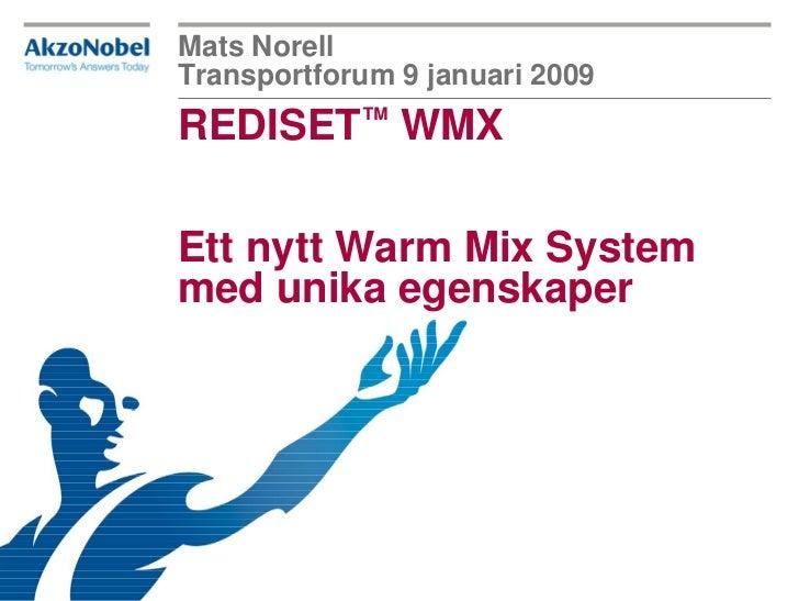 Mats NorellTransportforum 9 januari 2009REDISET™ WMXEtt nytt Warm Mix Systemmed unika egenskaper