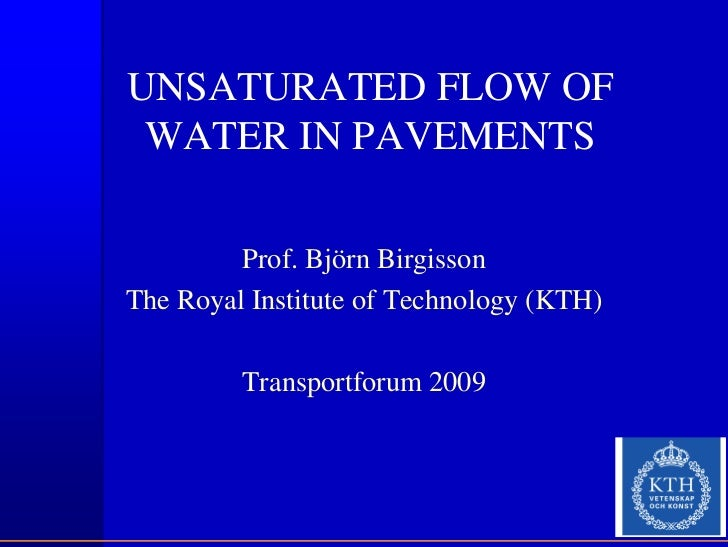 UNSATURATED FLOW OF WATER IN PAVEMENTS         Prof. Björn BirgissonThe Royal Institute of Technology (KTH)         Transp...