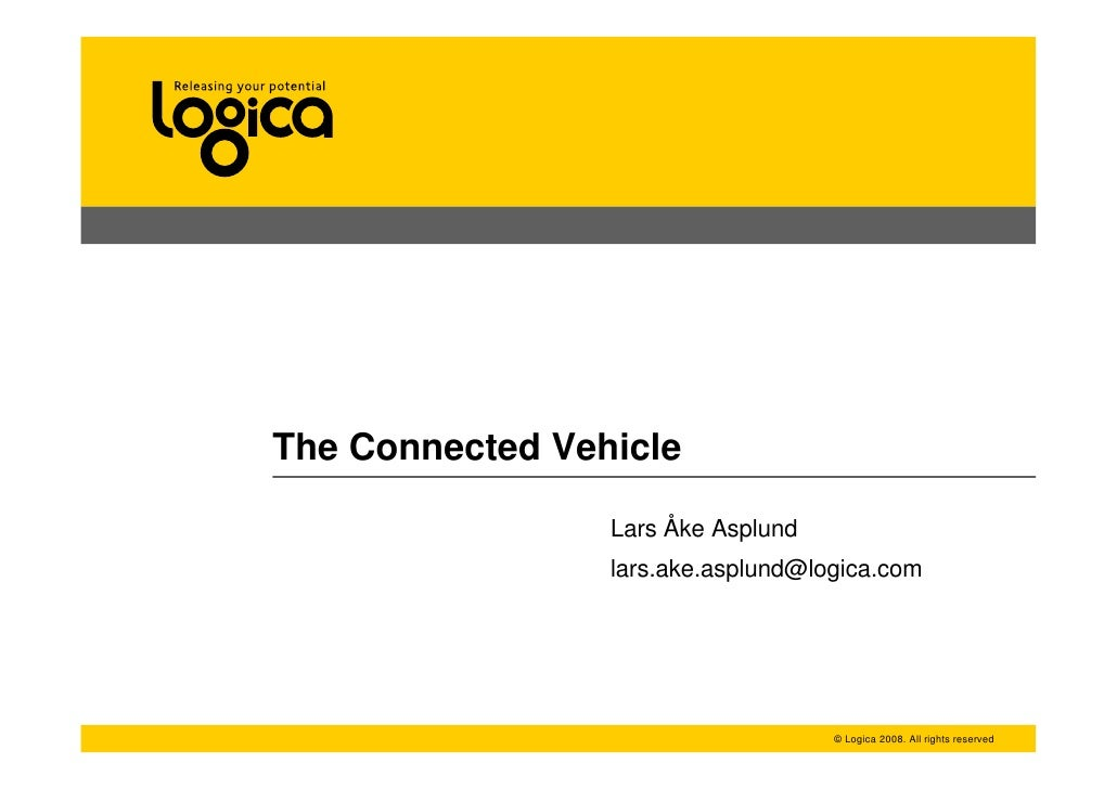 The Connected Vehicle                 Lars Åke Asplund                 lars.ake.asplund@logica.com                        ...