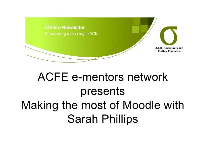 ACFE e-mentors network presents Making the most of Moodle with Sarah Phillips