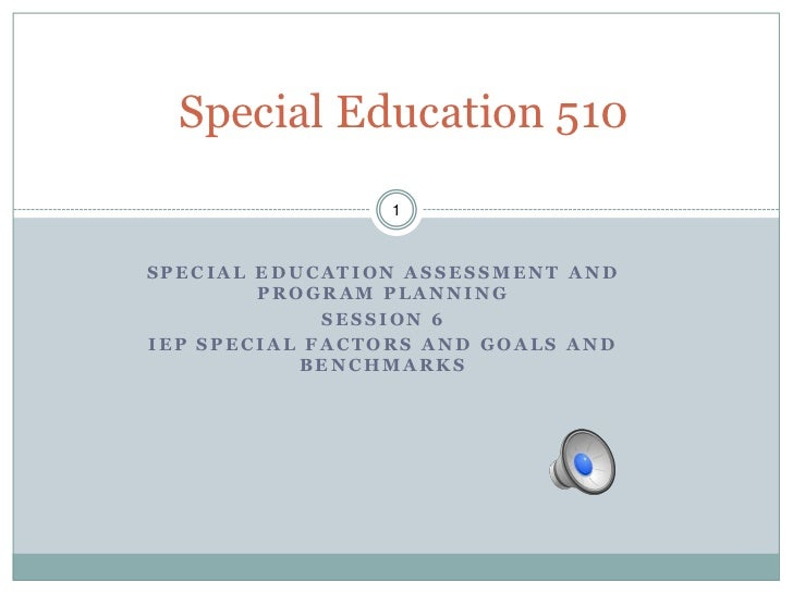 Special Education 510                 1SPECIAL EDUCATION ASSESSMENT AND        PROGRAM PLANNING             SESSION 6IEP S...