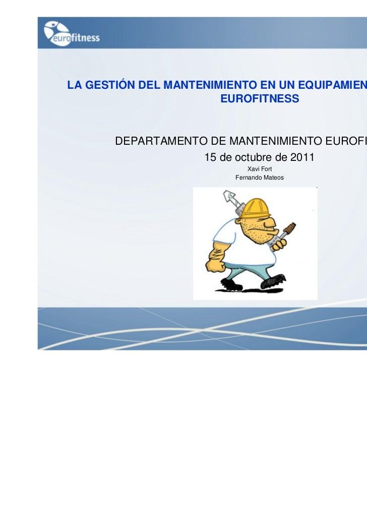 LA GESTIÓN DEL MANTENIMIENTO EN UN EQUIPAMIENTO DEPORTIVO                       EUROFITNESS       DEPARTAMENTO DE MANTENIM...