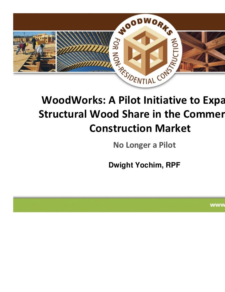 WoodWorks: A Pilot Initiative to ExpandStructural Wood Share in the Commercial           Construction Market              ...