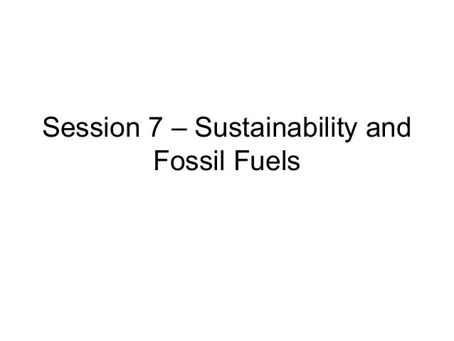 Session 7   sustainability and fossil fuels