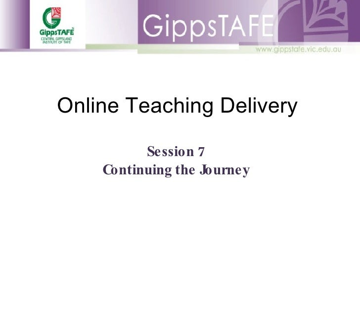Online Teaching Delivery Session 7 Continuing the Journey