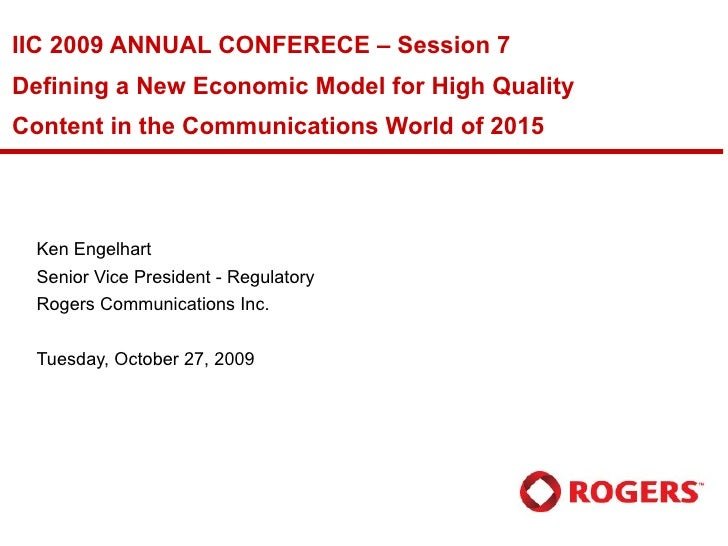 IIC 2009 ANNUAL CONFERECE – Session 7 Defining a New Economic Model for High Quality Content in the Communications World o...