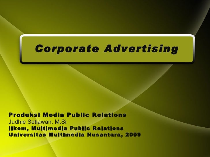 Corporate Advertising Produksi Media Public Relations Judhie Setiawan, M.Si Ilkom, Multimedia Public Relations Universitas...